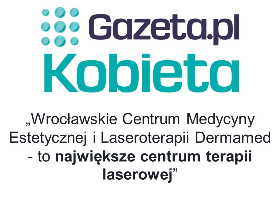Wrocławskie Centrum Medycyny Estetycznej i Laseroterapii Dermamed – to największe centrum terapii laserowej – wg Gazeta.pl